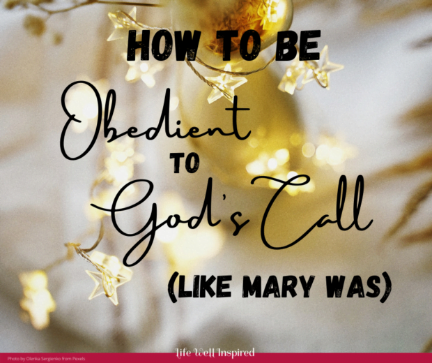 How to Be Obedient to God's Call Like Mary Was