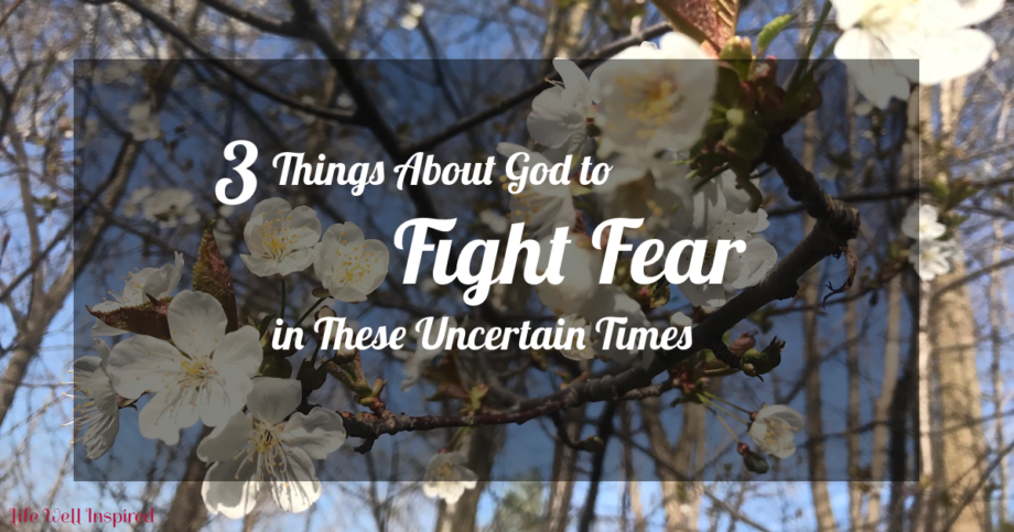 3 things about God to fight fear in uncertain times