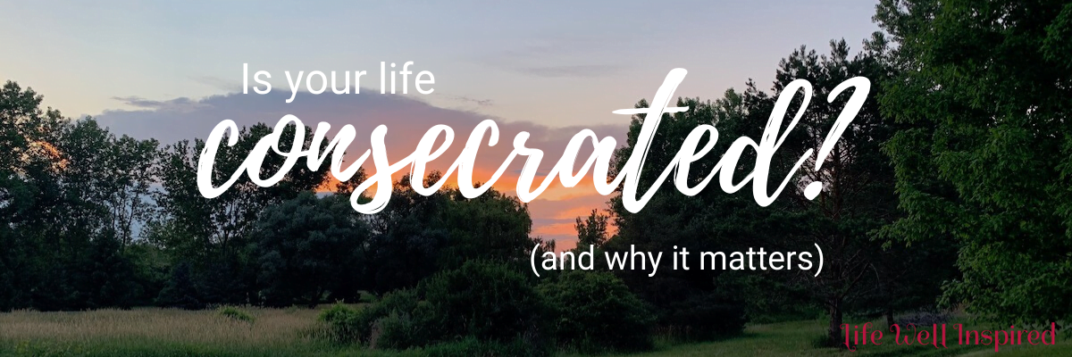 the importance of a life consecrated to the Lord